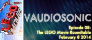 Vaudiosonic - 08 - The LEGO Movie Roundtable - Feb 8 2014-small