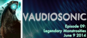 Vaudiosonic - 09 - Legendary Monstrosities - June 9 2014-small