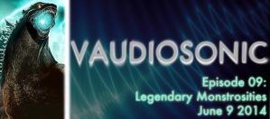 Vaudiosonic - 09 - Legendary Monstrosities - June 9 2014-small