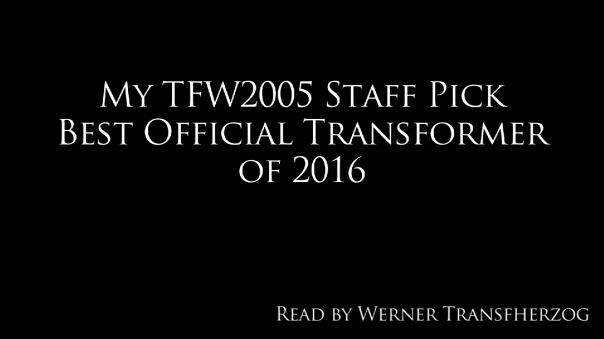 my-tfw2005-staff-pick-best-official-transformer-of-2016
